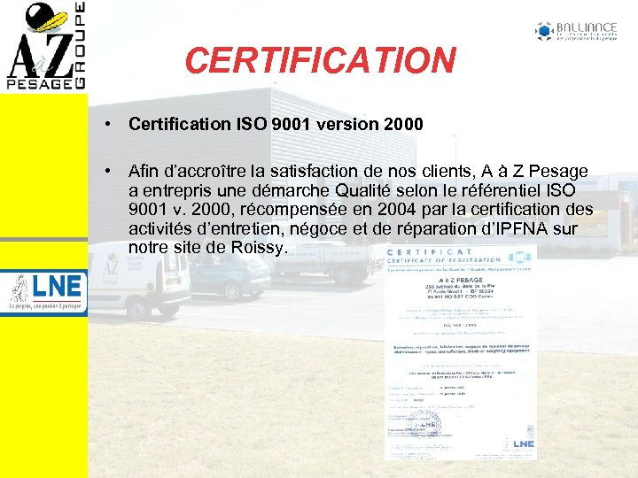 CERTIFICATION • Certification ISO 9001 version 2000 • Afin d'accroître la satisfaction de nos