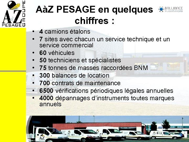 AàZ PESAGE en quelques chiffres : • 4 camions étalons • 7 sites avec