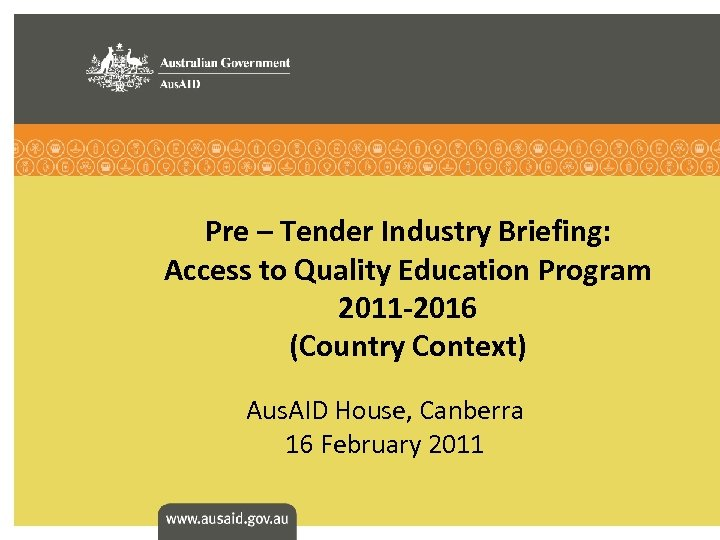 Pre – Tender Industry Briefing: Access to Quality Education Program 2011 -2016 (Country Context)