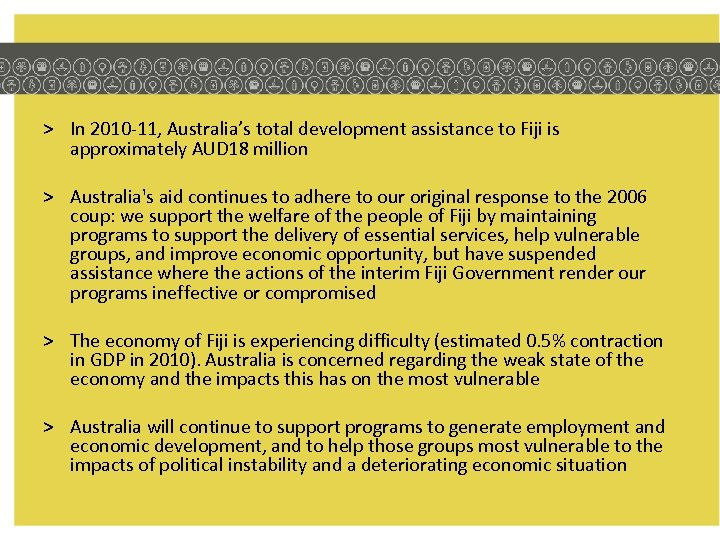 > In 2010 -11, Australia's total development assistance to Fiji is approximately AUD 18
