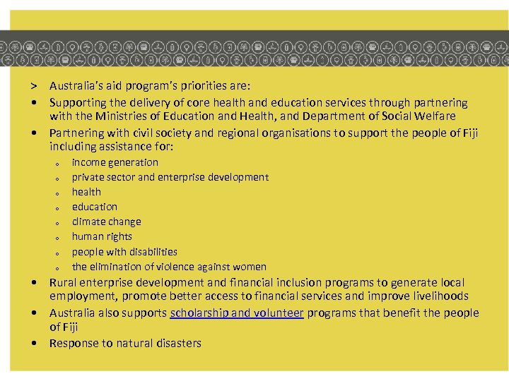 > Australia's aid program's priorities are: • Supporting the delivery of core health and