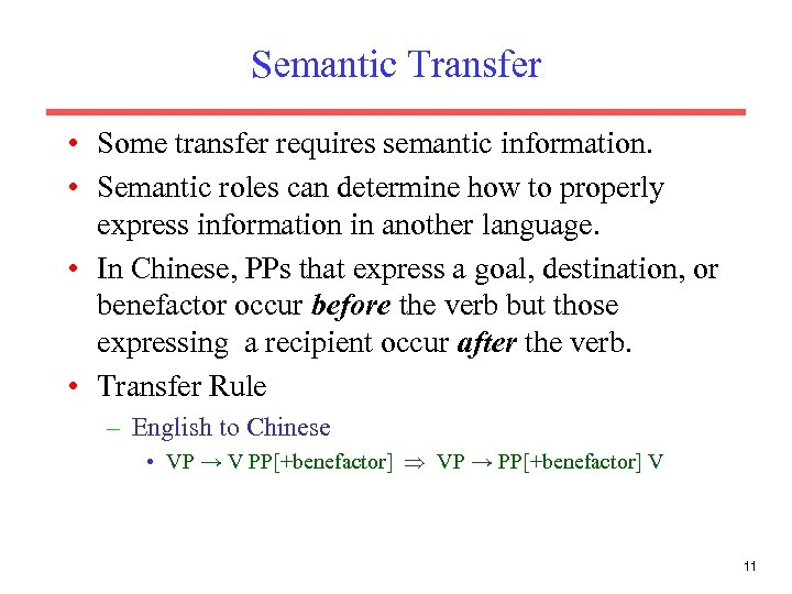 Semantic Transfer • Some transfer requires semantic information. • Semantic roles can determine how
