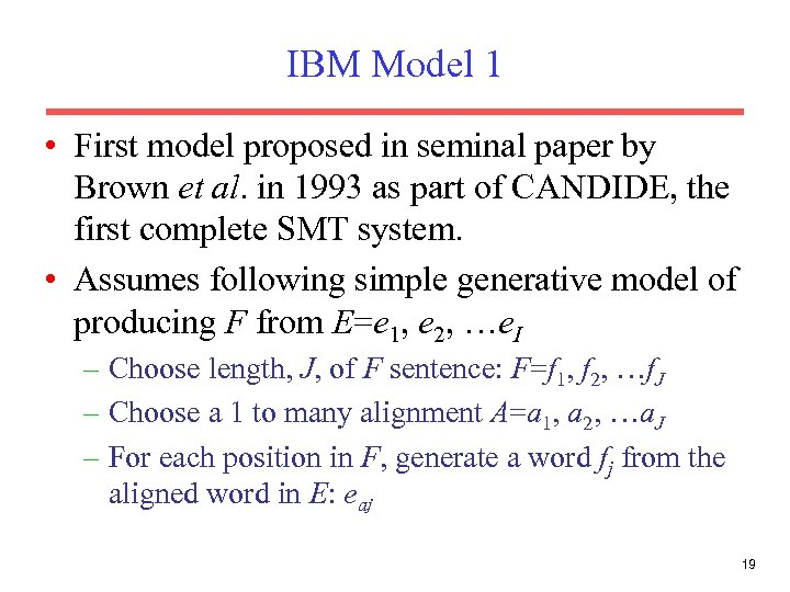IBM Model 1 • First model proposed in seminal paper by Brown et al.