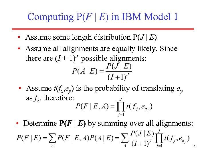 Computing P(F | E) in IBM Model 1 • Assume some length distribution P(J