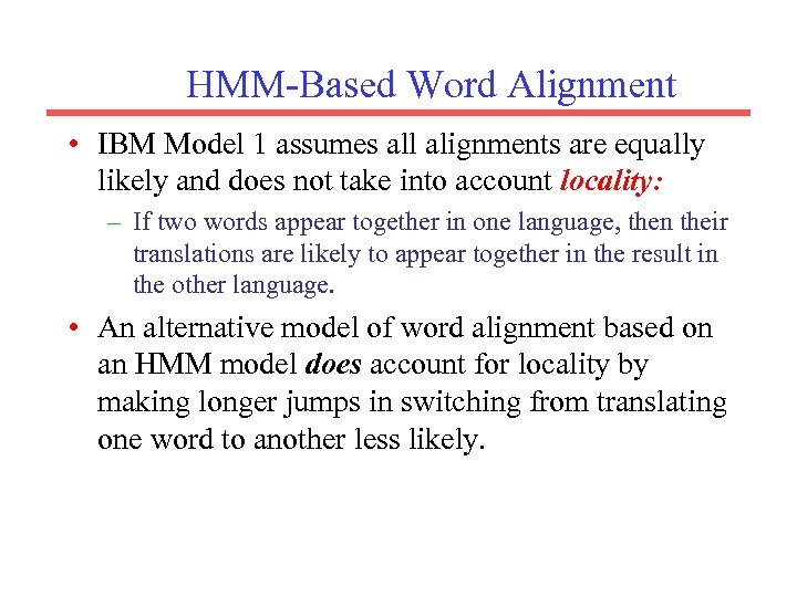 HMM-Based Word Alignment • IBM Model 1 assumes all alignments are equally likely and