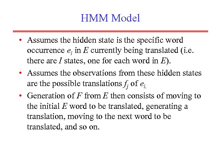 HMM Model • Assumes the hidden state is the specific word occurrence ei in