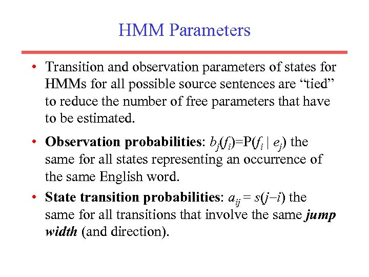 HMM Parameters • Transition and observation parameters of states for HMMs for all possible