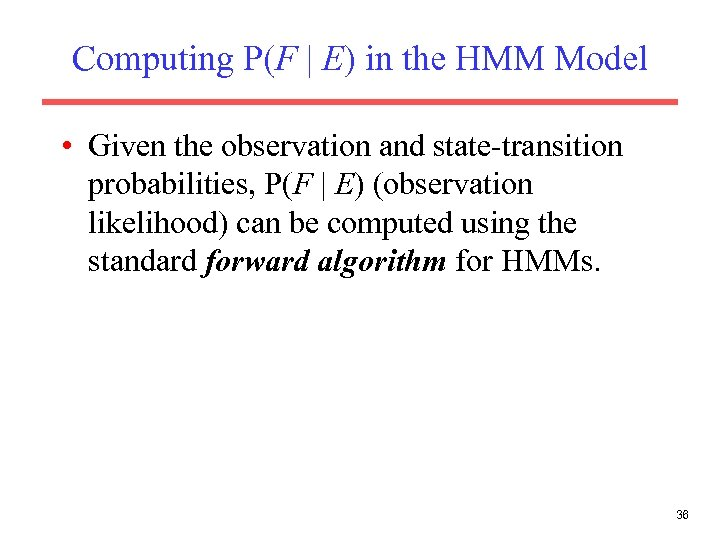 Computing P(F | E) in the HMM Model • Given the observation and state-transition