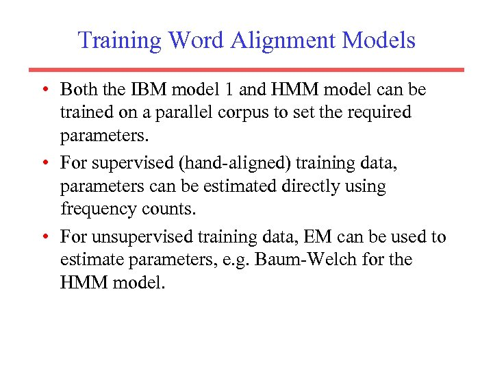 Training Word Alignment Models • Both the IBM model 1 and HMM model can