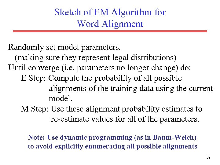 Sketch of EM Algorithm for Word Alignment Randomly set model parameters. (making sure they