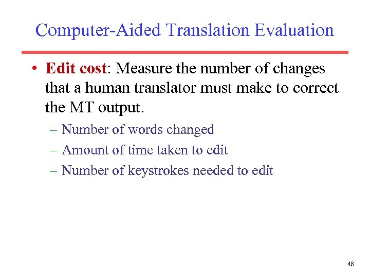 Computer-Aided Translation Evaluation • Edit cost: Measure the number of changes that a human