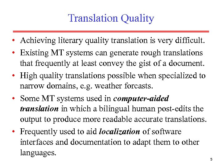 Translation Quality • Achieving literary quality translation is very difficult. • Existing MT systems