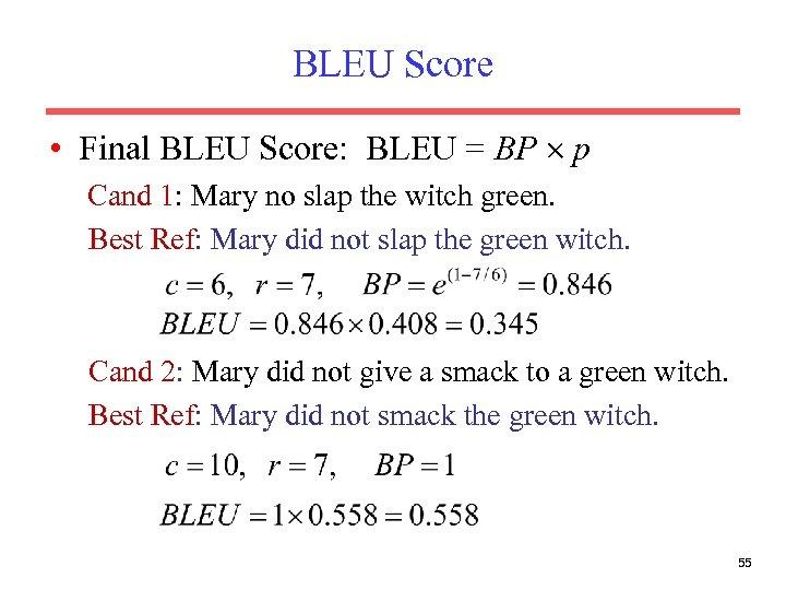 BLEU Score • Final BLEU Score: BLEU = BP p Cand 1: Mary no