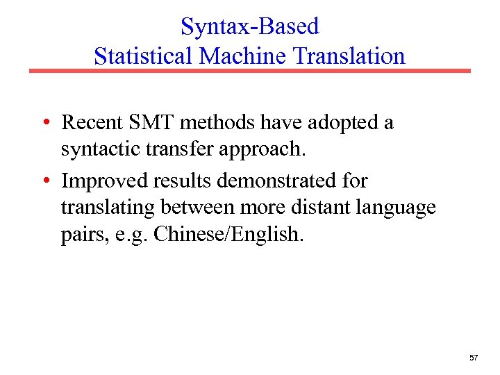 Syntax-Based Statistical Machine Translation • Recent SMT methods have adopted a syntactic transfer approach.