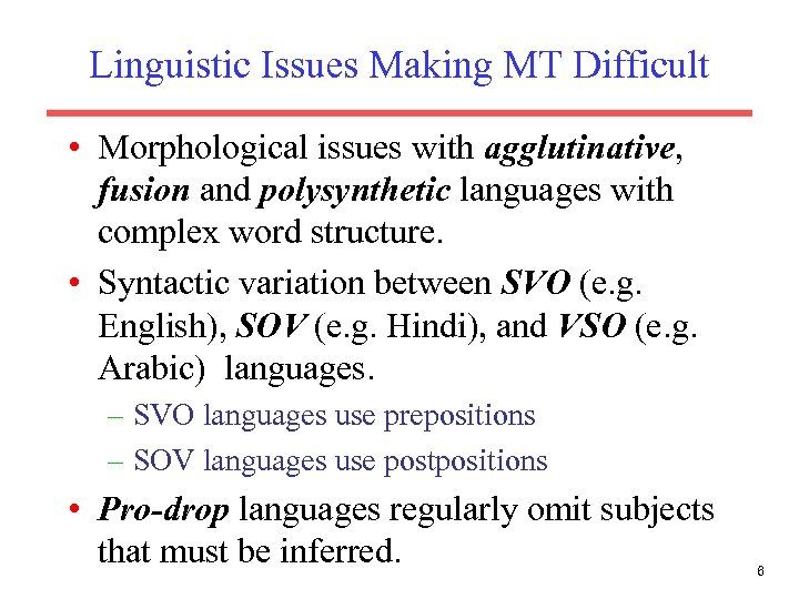 Linguistic Issues Making MT Difficult • Morphological issues with agglutinative, fusion and polysynthetic languages