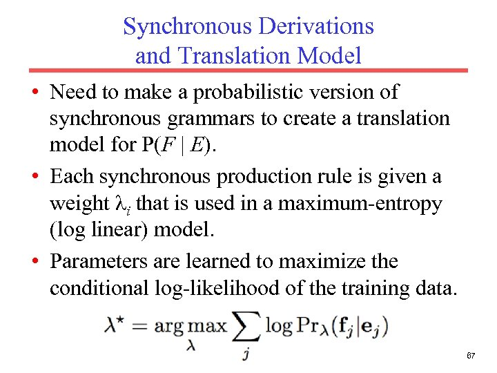 Synchronous Derivations and Translation Model • Need to make a probabilistic version of synchronous