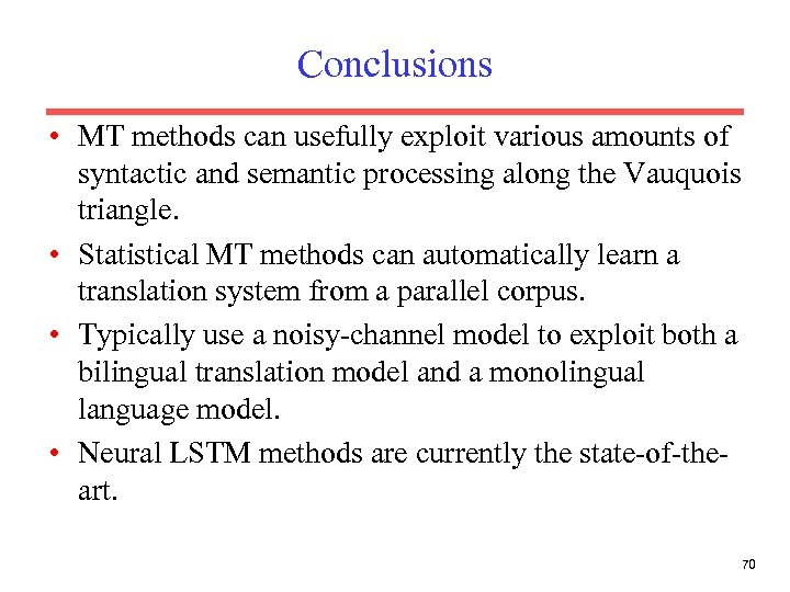 Conclusions • MT methods can usefully exploit various amounts of syntactic and semantic processing