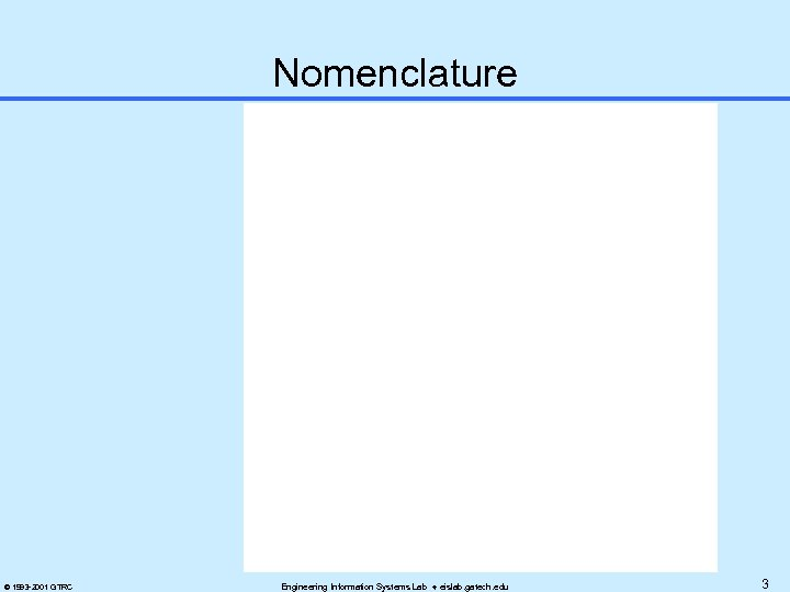 Nomenclature © 1993 -2001 GTRC Engineering Information Systems Lab eislab. gatech. edu 3