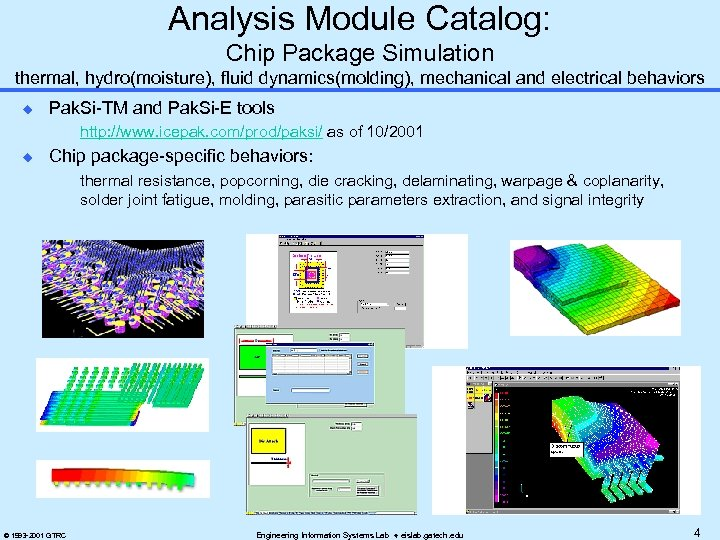Analysis Module Catalog: Chip Package Simulation thermal, hydro(moisture), fluid dynamics(molding), mechanical and electrical behaviors