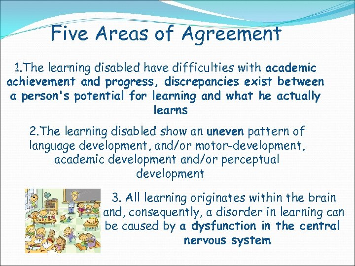 Five Areas of Agreement 1. The learning disabled have difficulties with academic achievement and
