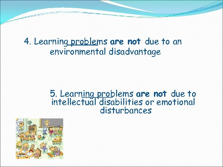 4. Learning problems are not due to an environmental disadvantage 5. Learning problems are