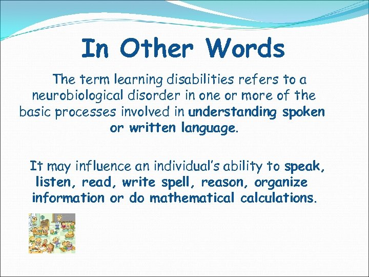 In Other Words The term learning disabilities refers to a neurobiological disorder in one
