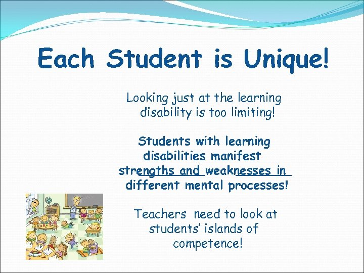 Each Student is Unique! Looking just at the learning disability is too limiting! Students