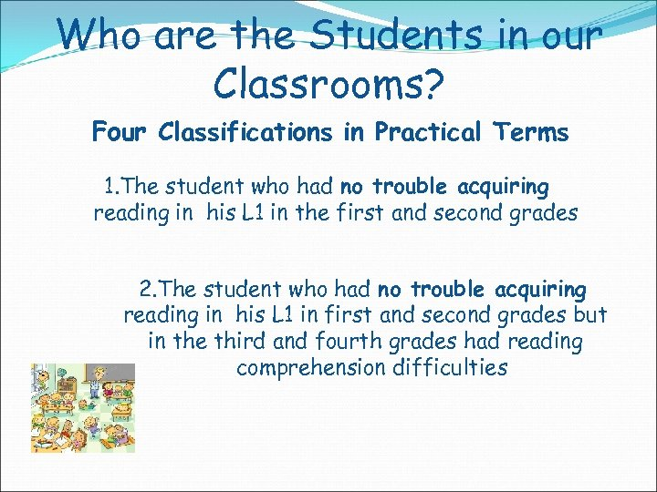 Who are the Students in our Classrooms? Four Classifications in Practical Terms 1. The