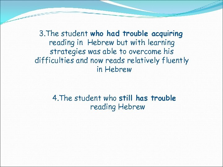 3. The student who had trouble acquiring reading in Hebrew but with learning strategies
