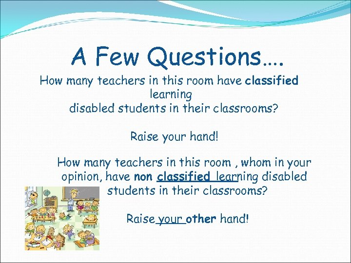 A Few Questions…. How many teachers in this room have classified learning disabled students