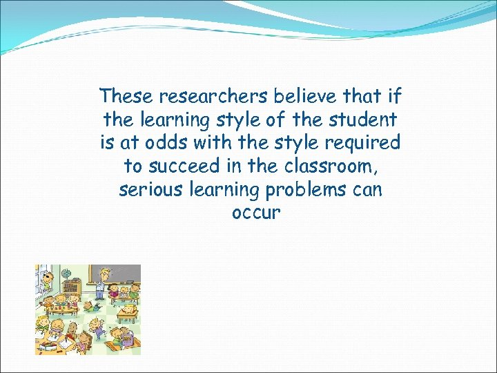 These researchers believe that if the learning style of the student is at odds