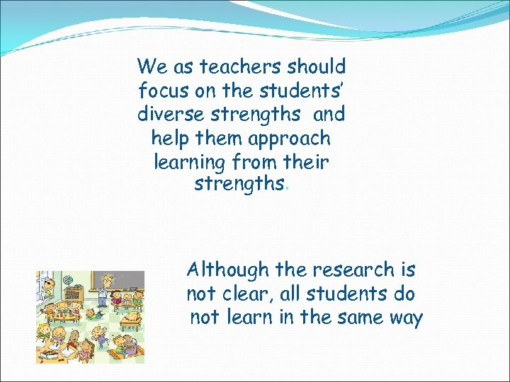 We as teachers should focus on the students' diverse strengths and help them approach