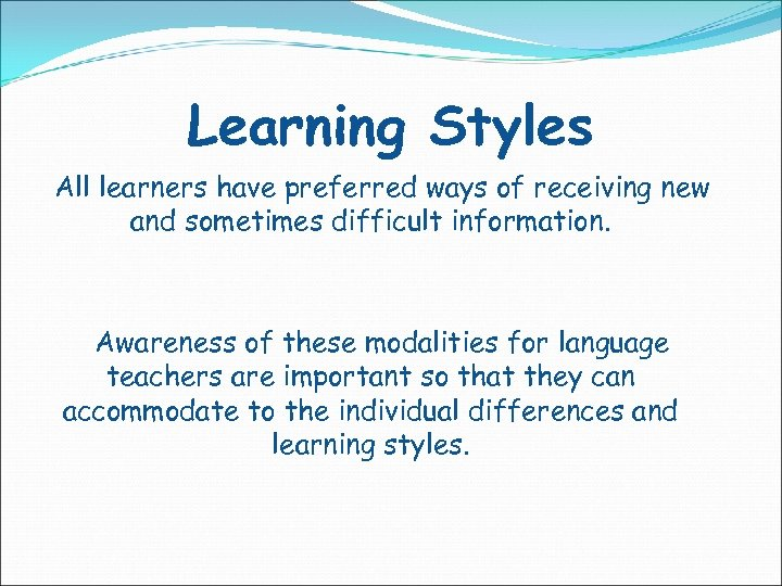 Learning Styles All learners have preferred ways of receiving new and sometimes difficult information.