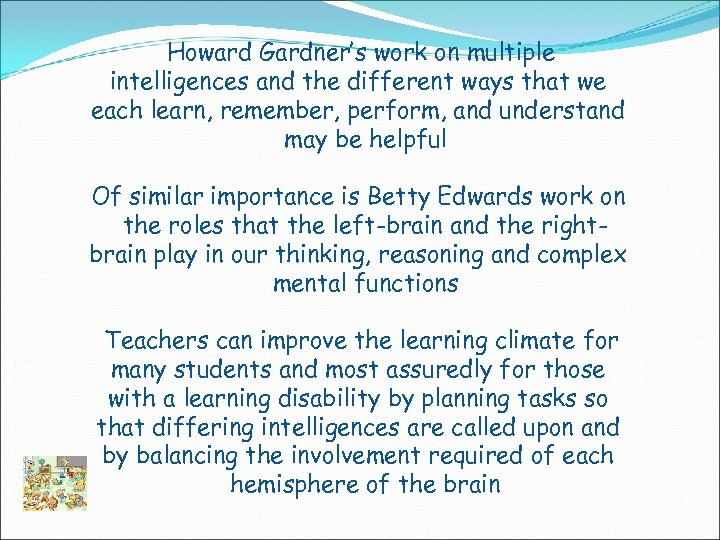 Howard Gardner's work on multiple intelligences and the different ways that we each learn,