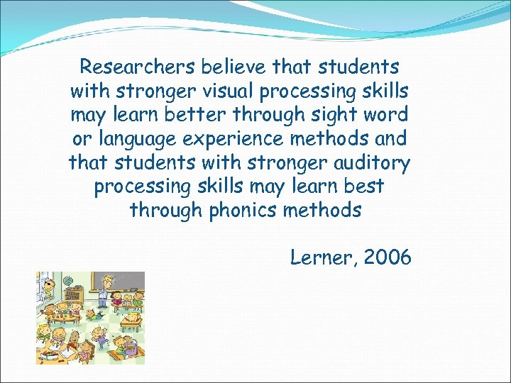 Researchers believe that students with stronger visual processing skills may learn better through sight