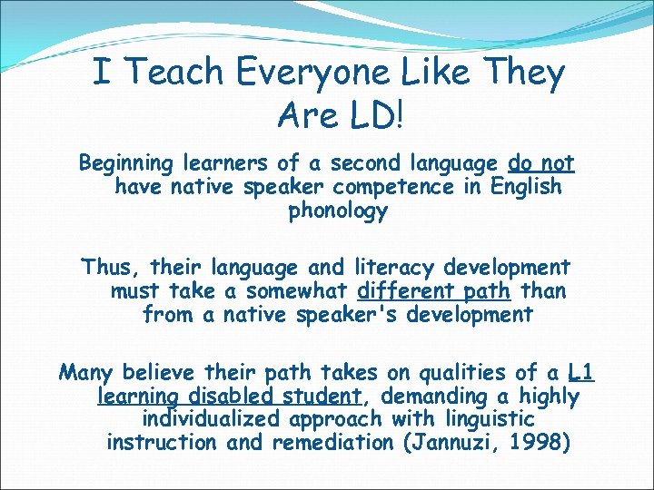I Teach Everyone Like They Are LD! Beginning learners of a second language do