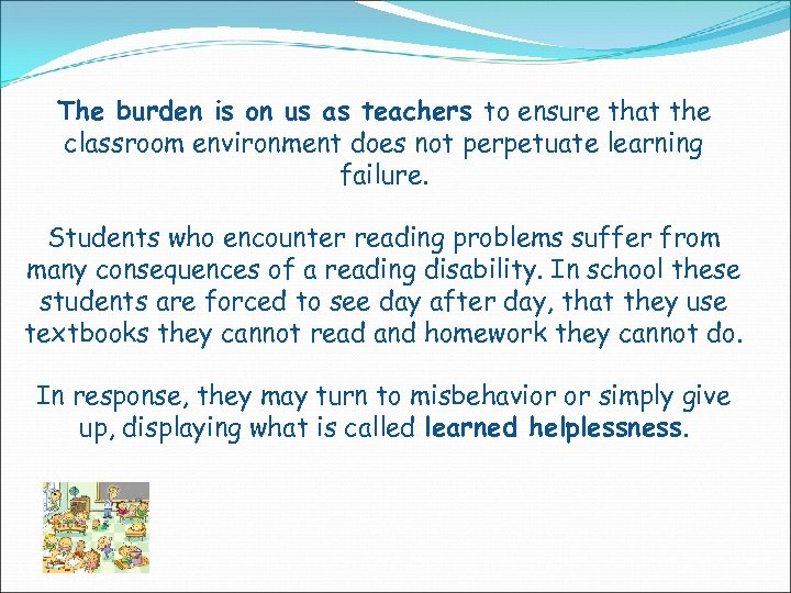 The burden is on us as teachers to ensure that the classroom environment does