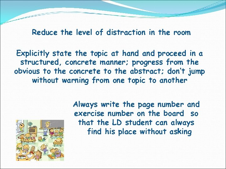 Reduce the level of distraction in the room Explicitly state the topic at hand