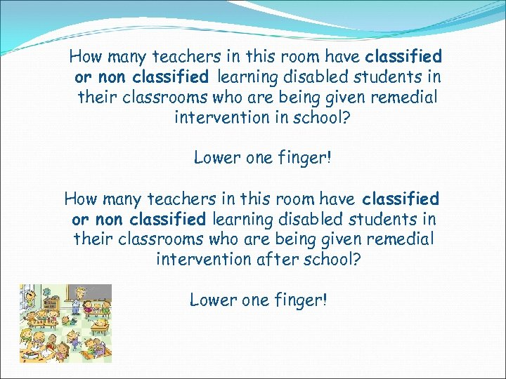 How many teachers in this room have classified or non classified learning disabled students