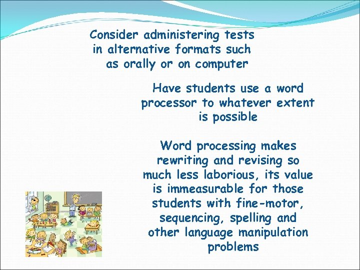 Consider administering tests in alternative formats such as orally or on computer Have students