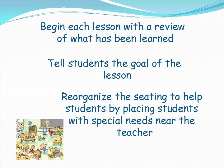 Begin each lesson with a review of what has been learned Tell students the