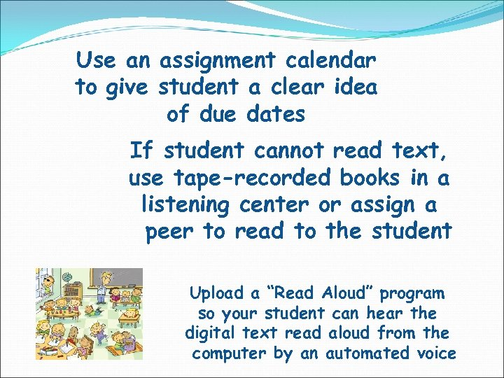 Use an assignment calendar to give student a clear idea of due dates If