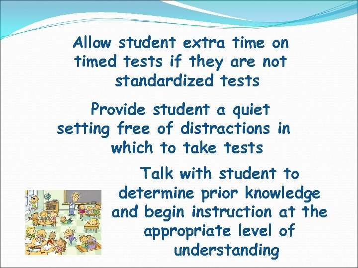 Allow student extra time on timed tests if they are not standardized tests Provide