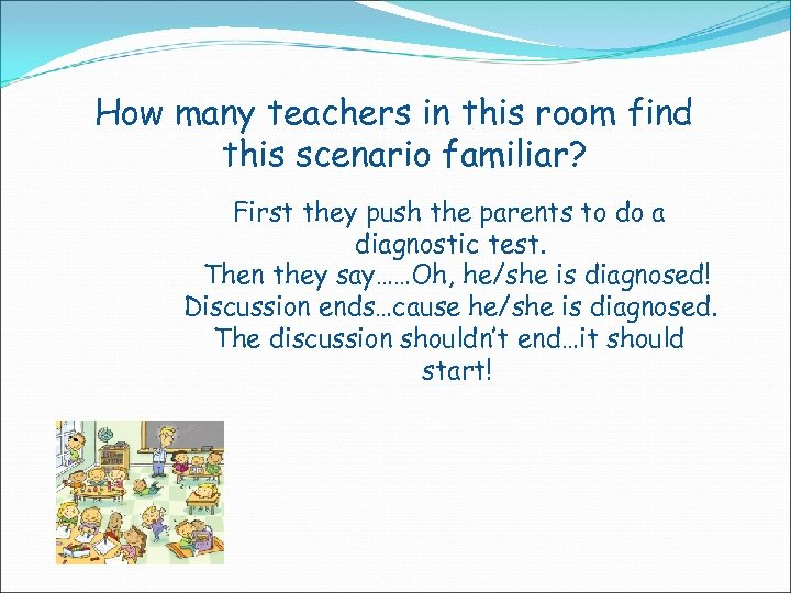 How many teachers in this room find this scenario familiar? First they push the