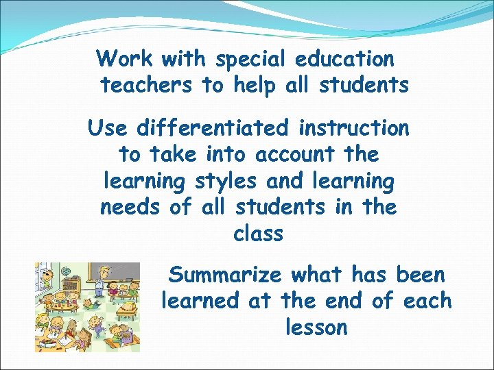 Work with special education teachers to help all students Use differentiated instruction to take