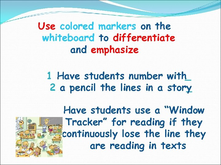 Use colored markers on the whiteboard to differentiate and emphasize 1 Have students number
