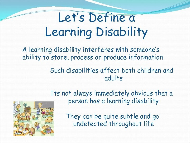 Let's Define a Learning Disability A learning disability interferes with someone's ability to store,