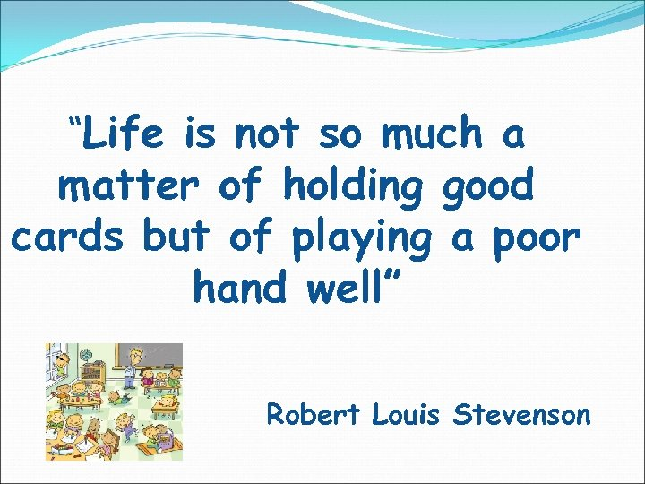 """""""Life is not so much a matter of holding good cards but of playing"""