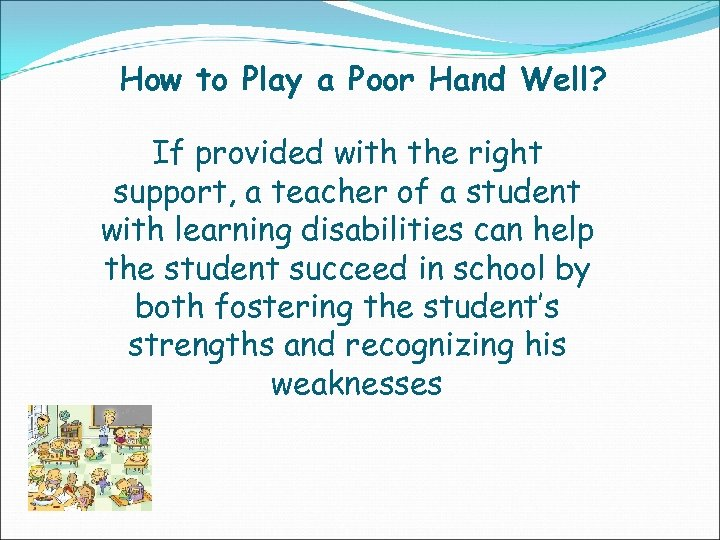 How to Play a Poor Hand Well? If provided with the right support, a