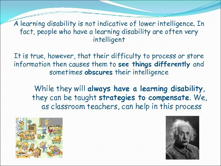 A learning disability is not indicative of lower intelligence. In fact, people who have